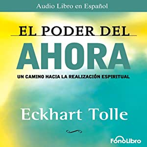 El Poder del Ahora (Texto Completo) [The Power of Now ] Audiobook