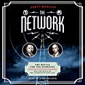 The Network: The Battle for the Airwaves and the Birth of the Communications Age Audiobook by Scott Woolley Narrated by Stephen Hoye
