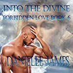 Into the Divine: Forbidden Love, Book 6 | Danielle James