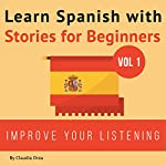 Learn Spanish with Stories for Beginners: 10 Easy Short Stories with English Glossaries | Claudia Orea