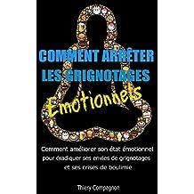 Comment arrêter les grignotages émotionnels: Comment améliorer son état émotionnel pour éradiquer ses envies de grignotages et ses crises de boulimie (French Edition)