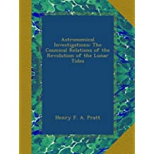 Astronomical Investigations: The Cosmical Relations of the Revolution of the Lunar Tides