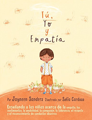 You, Me and Empathy Teaching Children about Empathy, Feelings, Kindness, Compassion, Tolerance and Recognising Bullying Behaviours  [Sanders, Jayneen] (Tapa Blanda)