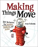 Making Things Move DIY Mechanisms for