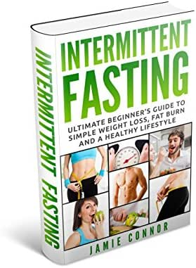 Intermittent Fasting: Ultimate Beginner's Guide to Simple Weight Loss, Fat Burn and A Healthy Body