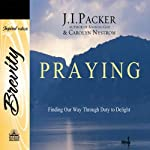 Praying: Finding Our Way Through Duty to Delight | Caroline Nystrom,J. I. Packer