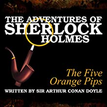 The Adventures of Sherlock Holmes: The Five Orange Pips Audiobook by Sir Arthur Conan Doyle Narrated by A. Cromwell, James Allen