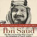 Ibn Saud: The Desert Warrior Who Created the Kingdom of Saudi Arabia Audiobook by Michael Darlow, Barbara Bray Narrated by Brian Bascle