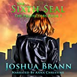 The Sixth Seal: The Protectors, Book 1 | Joshua Brann Thornbrugh