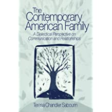 The Contemporary American Family: A Dialectical Perspective on Communication and Rel