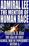ADMIRAL LEE the MENTOR of HUMAN RACE: SECTION A