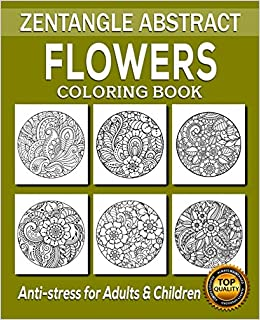 Flowers Coloring Book 50 Unique Designs Zentangle Patterns Zendoodle Patterns Doodle Art Zentangle Art Floral Design Mandala Flowers Anti Stress Coloring Book For Adults And Children