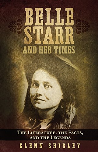 Belle Starr and Her Times: The Hand-outs, the Facts, and the Legends