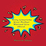 Dirty Limericks Your Mother Warned You About   Marcus Albey