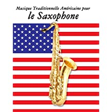 Musique Traditionnelle Américaine pour le Saxophone: 10 Chansons Patriotiques des États-Unis (French Edition)