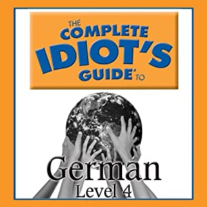 The Complete Idiot's Guide to German, Level 4 Hörbuch