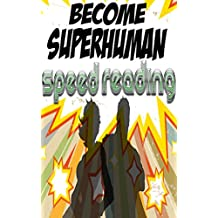 Speed Reading: Become Superhuman and Increase Learning Speed by Speed Reading (Become Superhuman!!!)