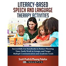 Literacy-Based Speech and Language Therapy Activities: Successfully Use Storybooks to Reduce Planning Time, Easily Work in Groups, and Target Multiple Communication and Academic Goals