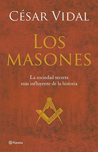 Los Masones. La Historia De La Sociedad Secreta Mas Poderosa Del ...