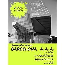 Barcelona A.A.A. (e-Guide for Architects, Appreciators and All Book 1)