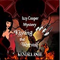 Kissing the Werewolf: Izzy Cooper, Book 1 Audiobook by Kendra Ashe Narrated by Amanda Veneziale