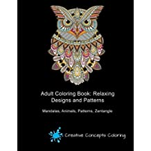 Adult Coloring Book: Relaxing Designs and Patterns: Mandalas, Animals, Patterns, Zentangle