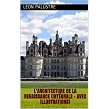L'Architecture de la Renaissance (Intégrale - Avec illustrations) (French Edition)