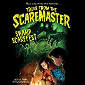 Swamp Scarefest: Tales from the Scaremaster, Book 2 | B. A. Frade, Stephanie Peters