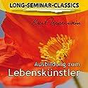 Ausbildung zum Lebenskünstler (Long-Seminar-Classics) Hörbuch von Kurt Tepperwein Gesprochen von: Kurt Tepperwein