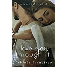 Love You Through It (A Rebel Desire Novel Book 2)