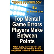 Tennis Psychology: Top Mental Game Errors Players Make Between Points