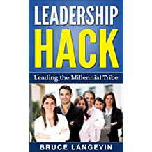 Leadership Hack: Leading the Millennial Tribe
