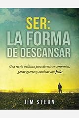 Ser: La Forma de Decansar: Una receta holística para dormir en tormentas, ganar guerras y caminar con Jesús (Spanish Edition) Paperback