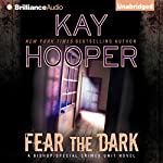 Fear the Dark: Bishop/Special Crimes Unit, Book 16 | Kay Hooper
