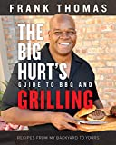 The Big Hurt's Guide to BBQ and Grilling: Recipes