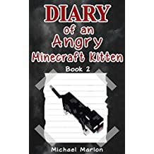 MINECRAFT: Diary of an Angry Minecraft Kitten - Escape from the Crazed Human (minecraft diary, minecraft pocket edition, minecraft books, minecraft handbook, ... minecraft comics, minecraft seeds Book 2)