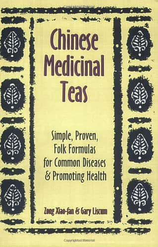 Chinese Medicinal Teas: Simple, Proven, Folk Formulas for Common Diseases & Promoting Health