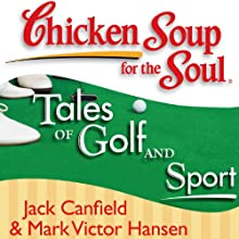Chicken Soup for the Soul - Tales of Golf and Sport: The Joy, Frustration, and Humor of Golf and Sport Audiobook by Jack Canfield, Mark Victor Hansen Narrated by Fleet Cooper
