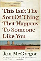 This Isn't the Sort of Thing That Happens to Someone Like You by Jon McGregor(2013-02-01) Paperback