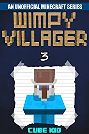 Minecraft: Wimpy Villager: Book 3 (An unofficial Minecraft book) (Diary of a Wimpy Villager)
