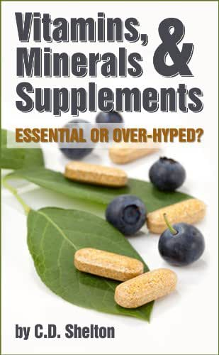 Vitamins (Vitamins, Minerals & Supplements: Essential or Over-Hyped? Book 1)