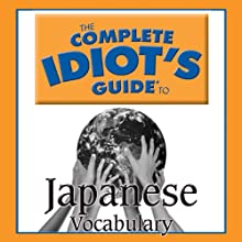 The Complete Idiot's Guide to Japanese, Vocabulary Audiobook by  Linguistics Team Narrated by  Linguistics Team