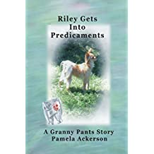 Riley Gets Into Predicaments: A Granny Pants Story (The Long and Little Doggie) (Volume 2)