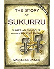 The Story of Sukurru: Sumerian symbols and their true meaning