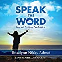 Speak the Word: Beyond Positive Confession Audiobook by Rosalynn Nikky Adossi Narrated by William Crockett