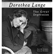 Dorothea Lange: The Great Depression - 100+ Photographic Reproductions