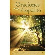 Oraciones con Propósito: Guía práctica de oración para 21áreas clave de la vida (Spanish Edition)