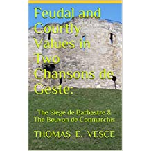 Feudal and Courtly Values in Two Chansons de Geste:: The Siège de Barbastre & the Beuvon de Conmarchis