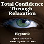 Total Confidence Through Relaxation (Hypnosis)   Janet Hall