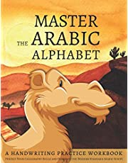 Master the Arabic Alphabet, A Handwriting Practice Workbook: Perfect Your Calligraphy Skills and Dominate the Modern Standard Arabic Script